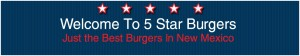 Five Star Burgers - Voted Best In NM
