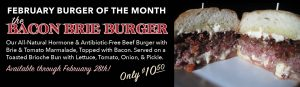 February Burger of the Month. The Bacon Brie Burger!